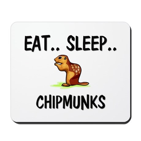 Eat ... Sleep ... CHIPMUNKS Mousepad