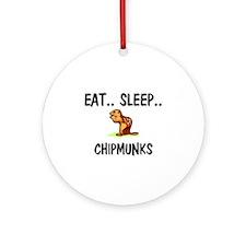 Eat ... Sleep ... CHIPMUNKS Ornament (Round)