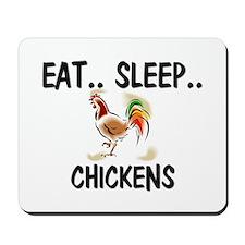 Eat ... Sleep ... CHICKENS Mousepad