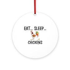 Eat ... Sleep ... CHICKENS Ornament (Round)