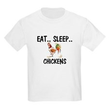 Eat ... Sleep ... CHICKENS T-Shirt