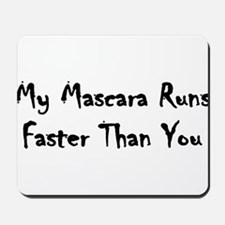 My Mascara Runs Faster Than Y Mousepad