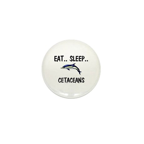 Eat ... Sleep ... CETACEANS Mini Button
