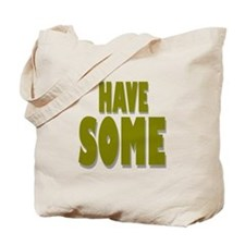 Have Some! Tote Bag