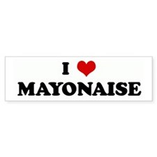 I Love MAYONAISE Bumper Bumper Sticker
