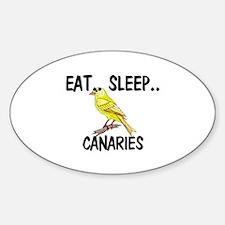 Eat ... Sleep ... CANARIES Oval Decal