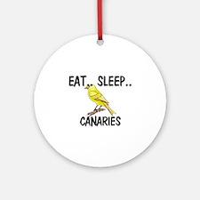 Eat ... Sleep ... CANARIES Ornament (Round)