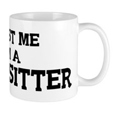 Trust Me: Babysitter Mug