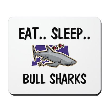 Eat ... Sleep ... BULL SHARKS Mousepad