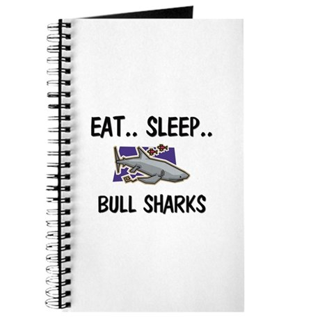 Eat ... Sleep ... BULL SHARKS Journal