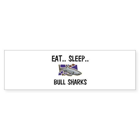 Eat ... Sleep ... BULL SHARKS Bumper Sticker