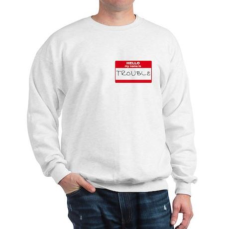 My Name Is Trouble Sweatshirt