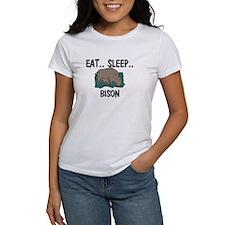 Eat ... Sleep ... BISON Women's T-Shirt