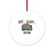 Eat ... Sleep ... BISON Ornament (Round)