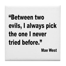 Mae West Two Evils Quote Tile Coaster