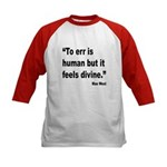 Mae West To Err Divine Quote (Front) Kids Baseball