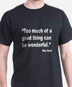 Mae West Good Thing Quote (Front) T-Shirt