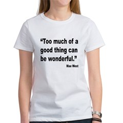 Mae West Good Thing Quote (Front) Tee