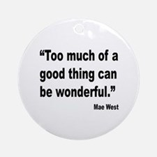 Mae West Good Thing Quote Ornament (Round)