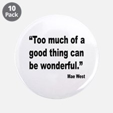 "Mae West Good Thing Quote 3.5"" Button (10 pack)"