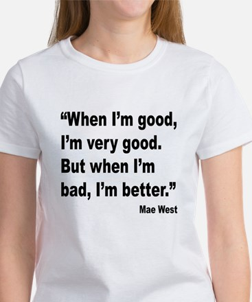 Mae West Better Bad Quote Women's T-Shirt