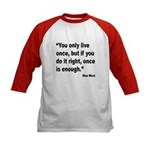 Mae West Live Right Quote (Front) Kids Baseball Je