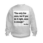 Mae West Live Right Quote (Front) Kids Sweatshirt