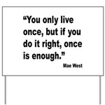 Mae West Live Right Quote Yard Sign