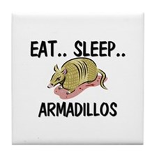 Eat ... Sleep ... ARMADILLOS Tile Coaster