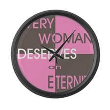 Every Woman Deserves an Etern Large Wall Clock