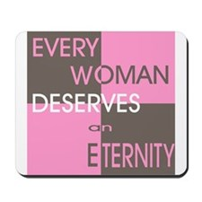 Every Woman Deserves an Etern Mousepad