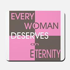 Every Woman Deserves an Etern Mousepad