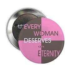 """Every Woman Deserves an Etern 2.25"""" Button"""