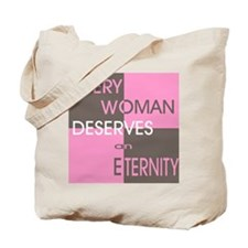 Every Woman Deserves an Etern Tote Bag