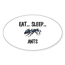 Eat ... Sleep ... ANTS Oval Decal
