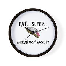 Eat ... Sleep ... AFRICAN GREY PARROTS Wall Clock