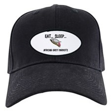Eat ... Sleep ... AFRICAN GREY PARROTS Baseball Hat