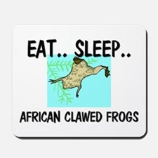 Eat ... Sleep ... AFRICAN CLAWED FROGS Mousepad