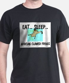 Eat ... Sleep ... AFRICAN CLAWED FROGS T-Shirt