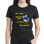 Eat right, Die anyway Women's Dark T-Shirt