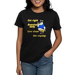 Eat right, Die anyway Women's Dark T-Shirt