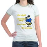 Eat right, Die anyway Jr. Ringer T-Shirt
