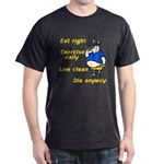 Eat right, Die anyway Dark T-Shirt