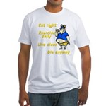 Eat right, Die anyway Fitted T-Shirt