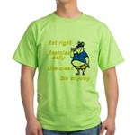 Eat right, Die anyway Green T-Shirt