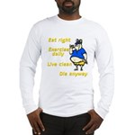 Eat right, Die anyway Long Sleeve T-Shirt