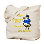 Eat right, Die anyway Tote Bag