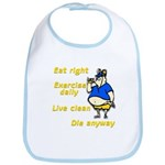Eat right, Die anyway Bib