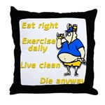 Eat right, Die anyway Throw Pillow