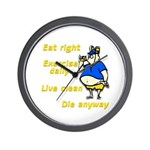 Eat right, Die anyway Wall Clock